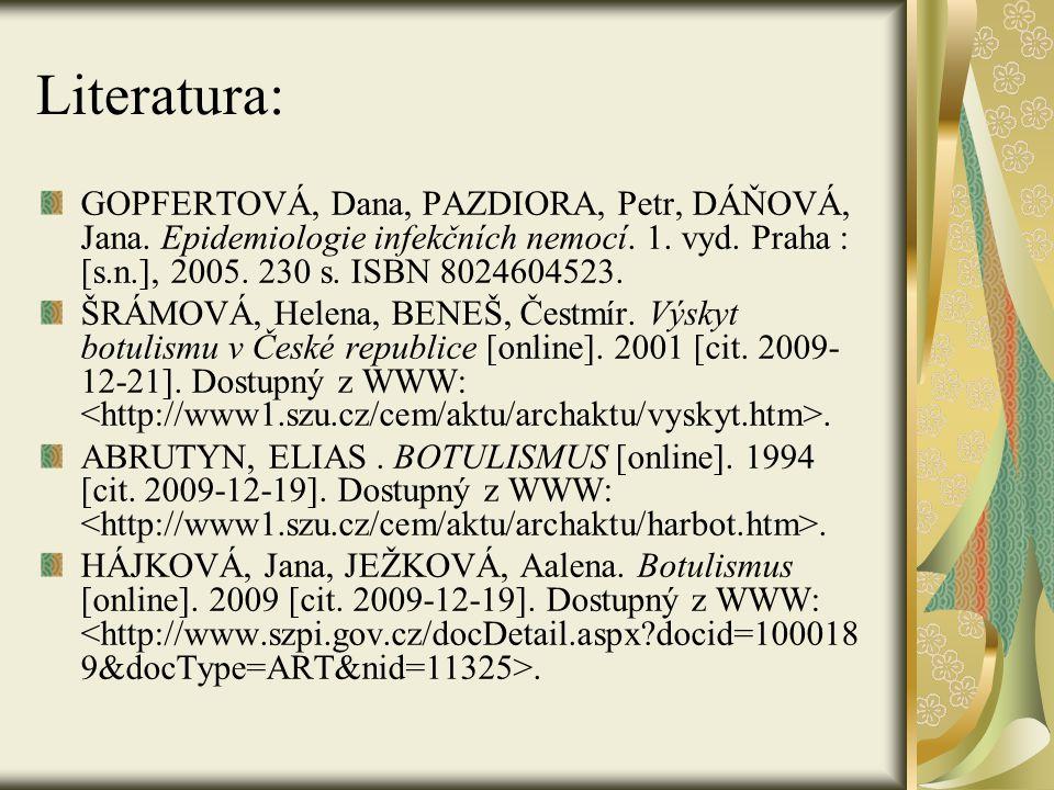 Literatura: GOPFERTOVÁ, Dana, PAZDIORA, Petr, DÁŇOVÁ, Jana. Epidemiologie infekčních nemocí. 1. vyd. Praha : [s.n.], 2005. 230 s. ISBN 8024604523.